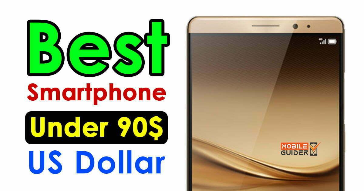 Best Smartphone Under 90$ US Dollar