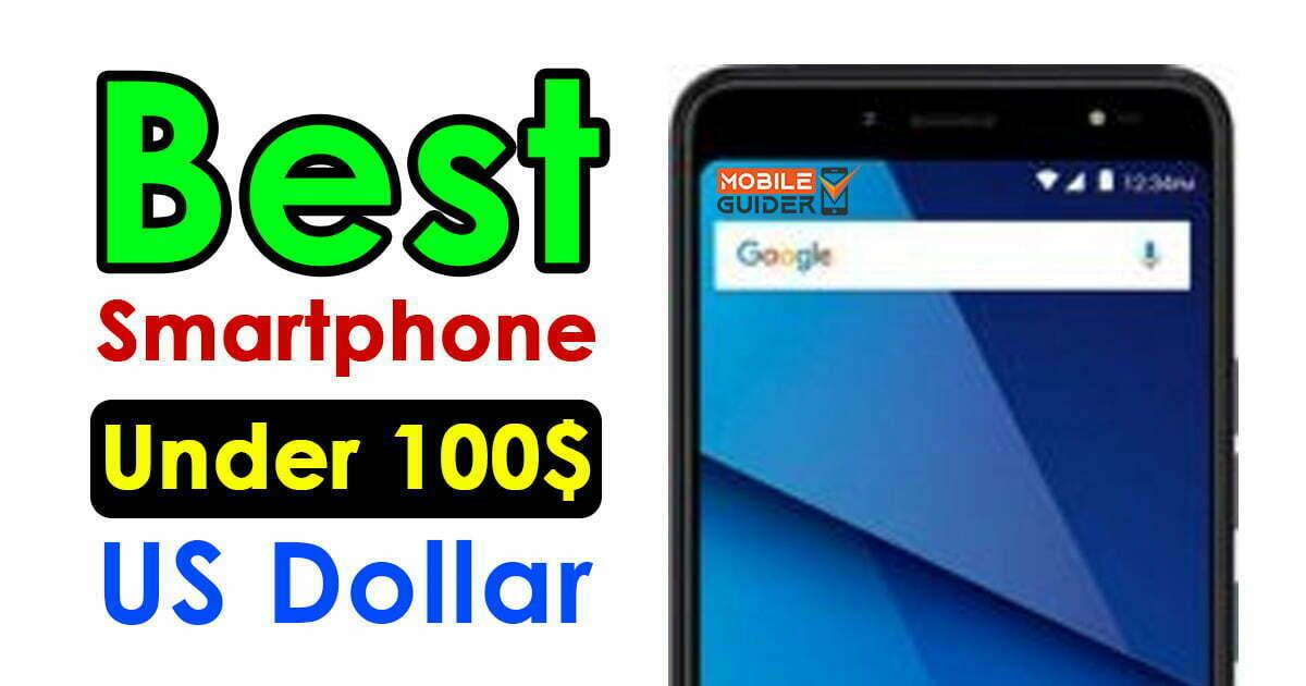 Best Smartphone Under 100$ US Dollar
