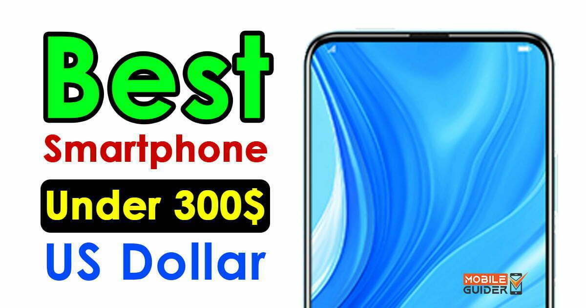 Best Smartphone Under 300$ US Dollar
