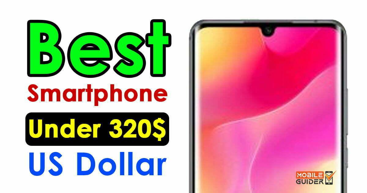 Best Smartphone Under 320$ US Dollar