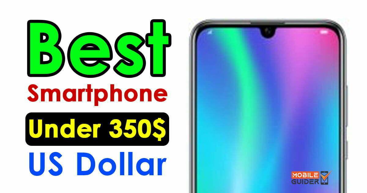 Best Smartphone Under 350$ US Dollar