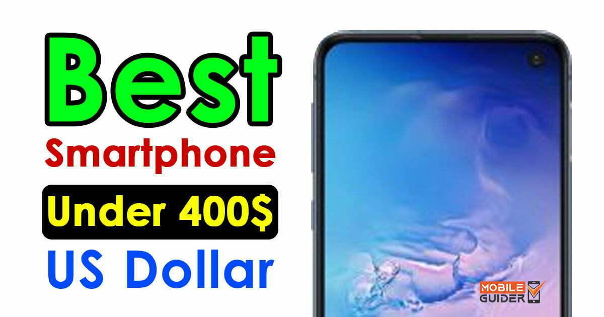 Best Smartphone Under 400$ US Dollar