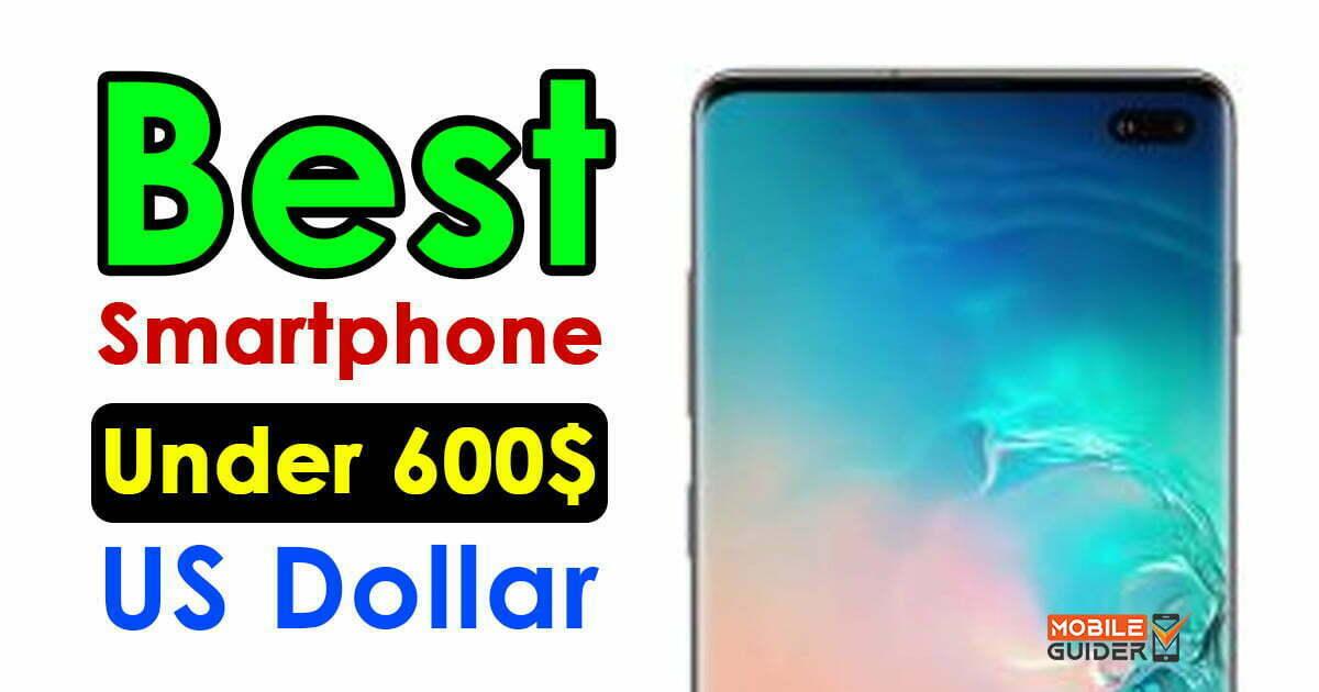 Best Smartphone Under 600$ US Dollar