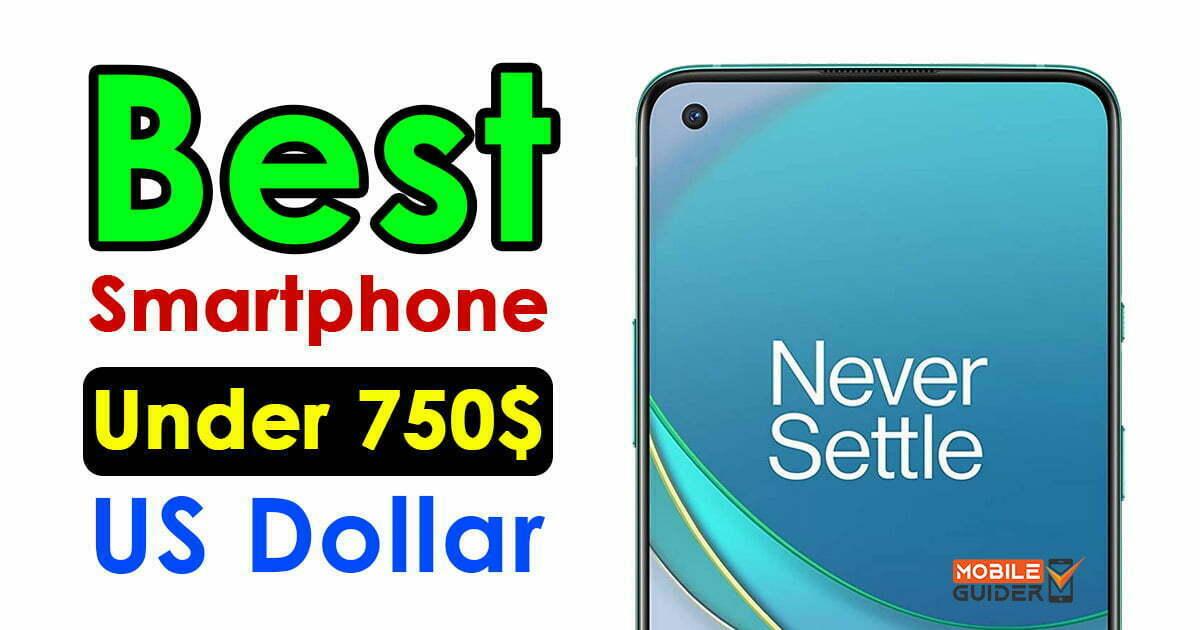 Best Smartphone Under 750$ US Dollar