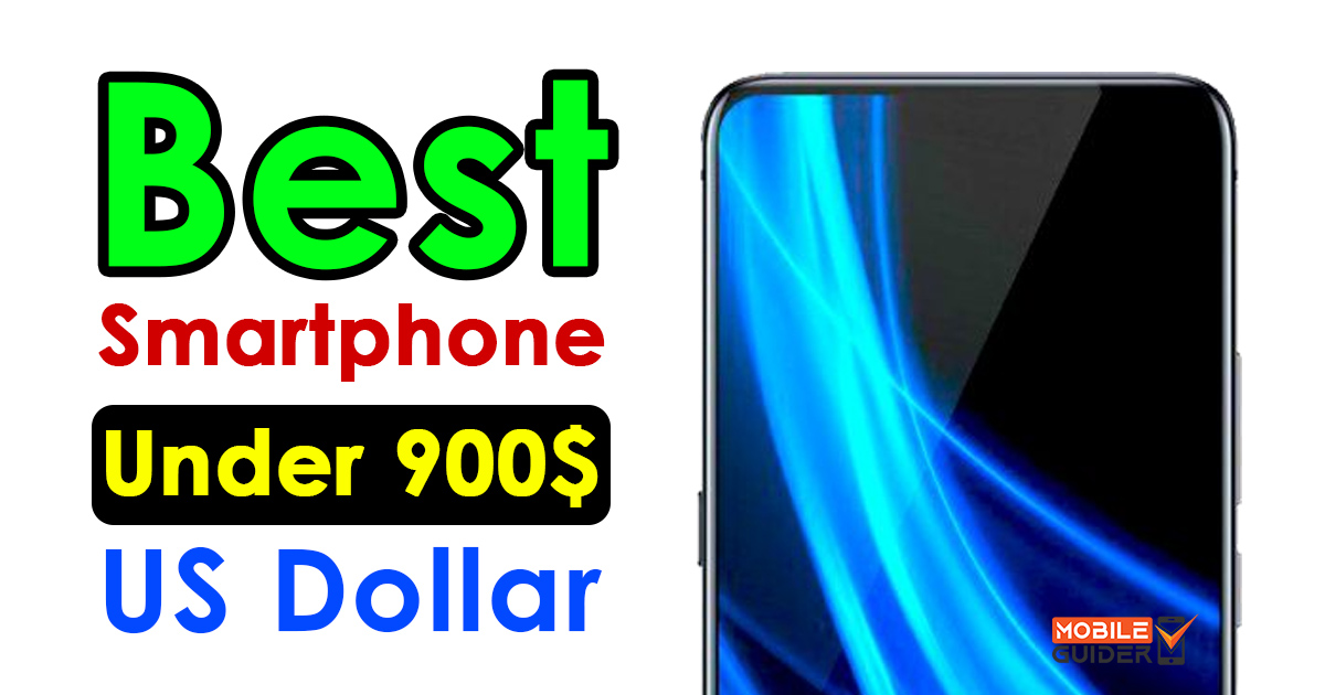 Best Smartphone Under 900$ US Dollar
