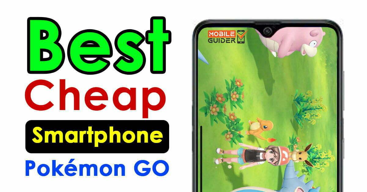 Best Cheap Phone For Pokemon GO