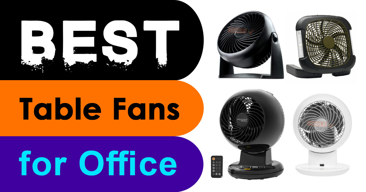 Best Table Fans for Office and Home